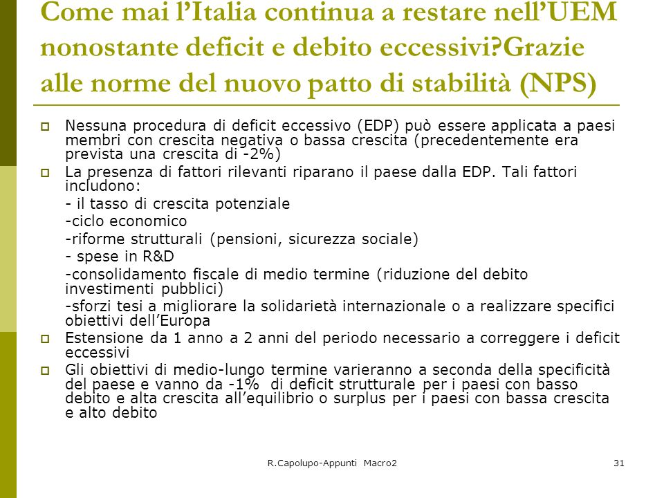 R.Capolupo-Appunti Macro231 Come mai lItalia continua a restare nellUEM nonostante deficit e debito eccessivi?Grazie alle norme del nuovo patto di sta