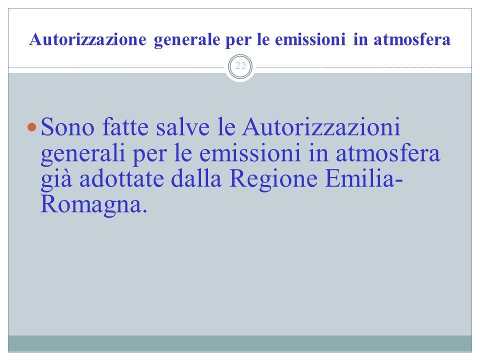 Autorizzazione generale per le emissioni in atmosfera 23 Sono fatte salve le Autorizzazioni generali per le emissioni in atmosfera già adottate dalla