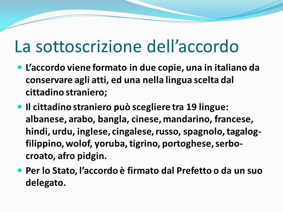 La sottoscrizione dellaccordo Laccordo viene formato in due copie, una in italiano da conservare agli atti, ed una nella lingua scelta dal cittadino s