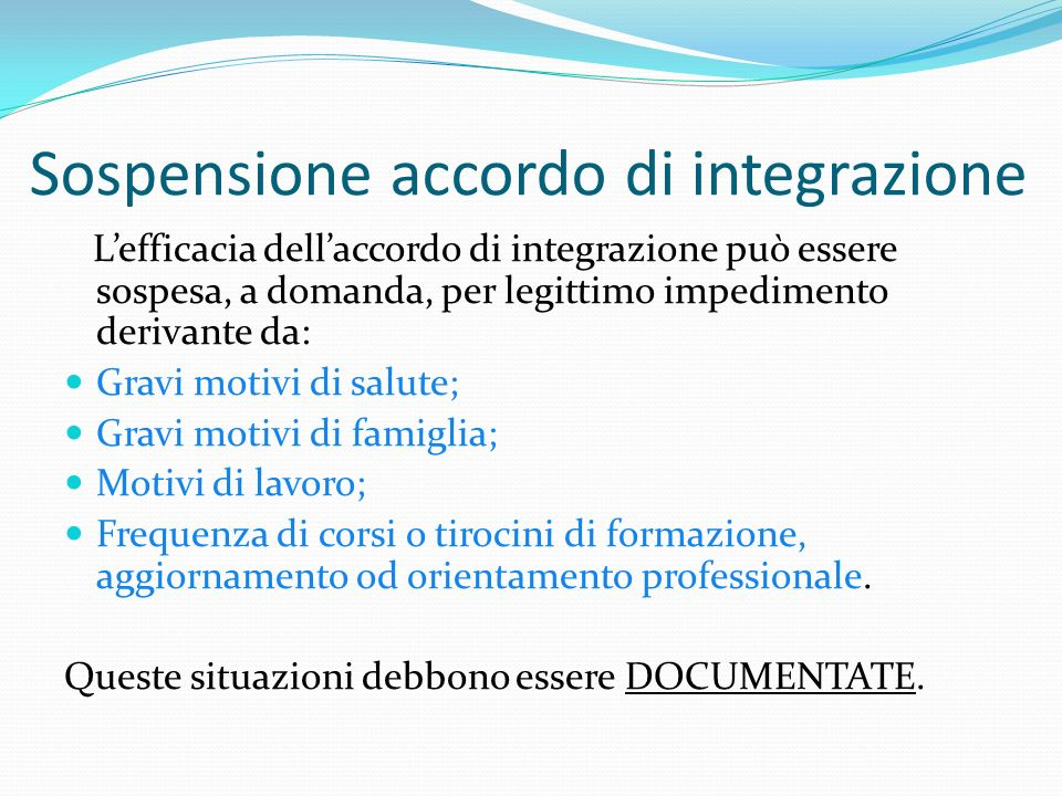 Sospensione accordo di integrazione Lefficacia dellaccordo di integrazione può essere sospesa, a domanda, per legittimo impedimento derivante da: Grav