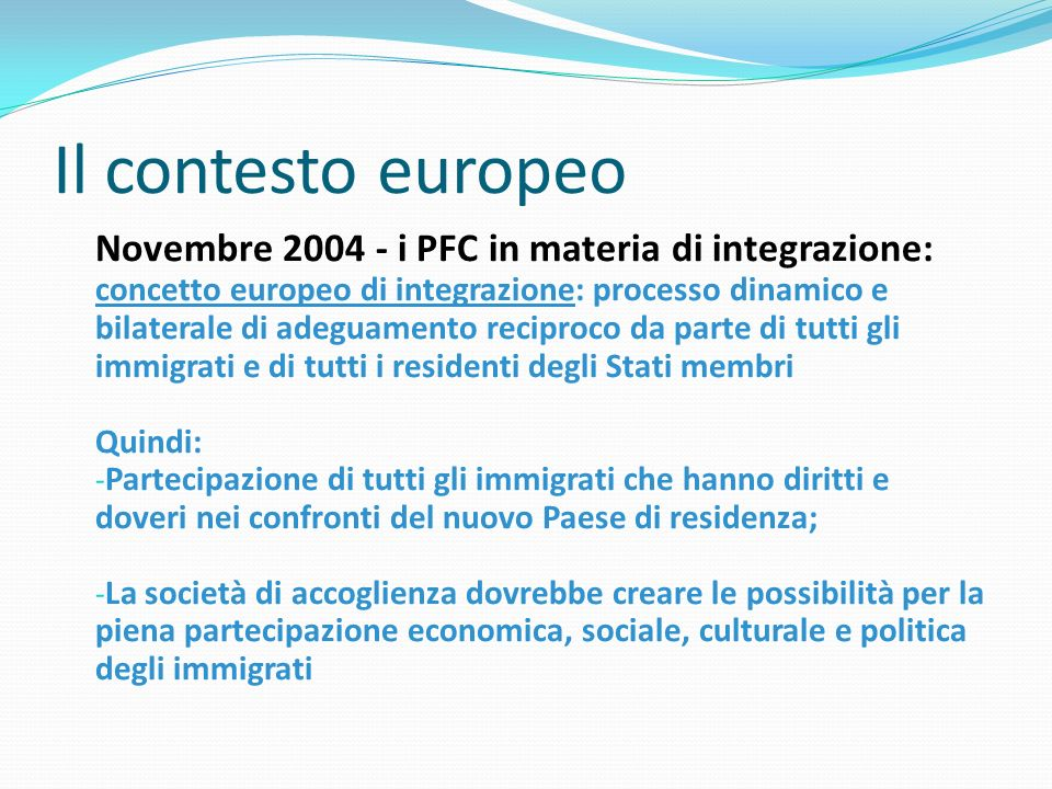 < Il contesto europeo Novembre 2004 - i PFC in materia di integrazione: concetto europeo di integrazione: processo dinamico e bilaterale di adeguament