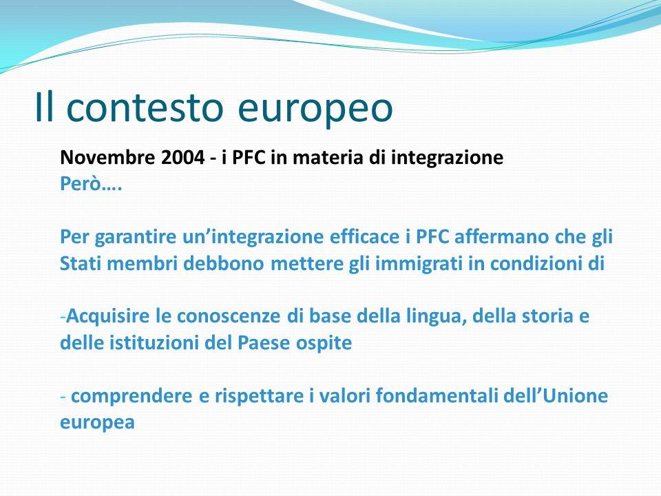 Il contesto europeo Novembre 2004 - i PFC in materia di integrazione Però…. Per garantire unintegrazione efficace i PFC affermano che gli Stati membri