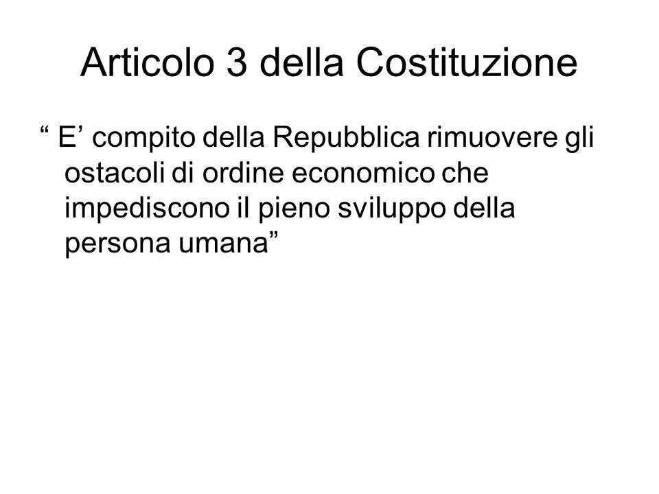 Articolo 3 della Costituzione E compito della Repubblica rimuovere gli ostacoli di ordine economico che impediscono il pieno sviluppo della persona umana