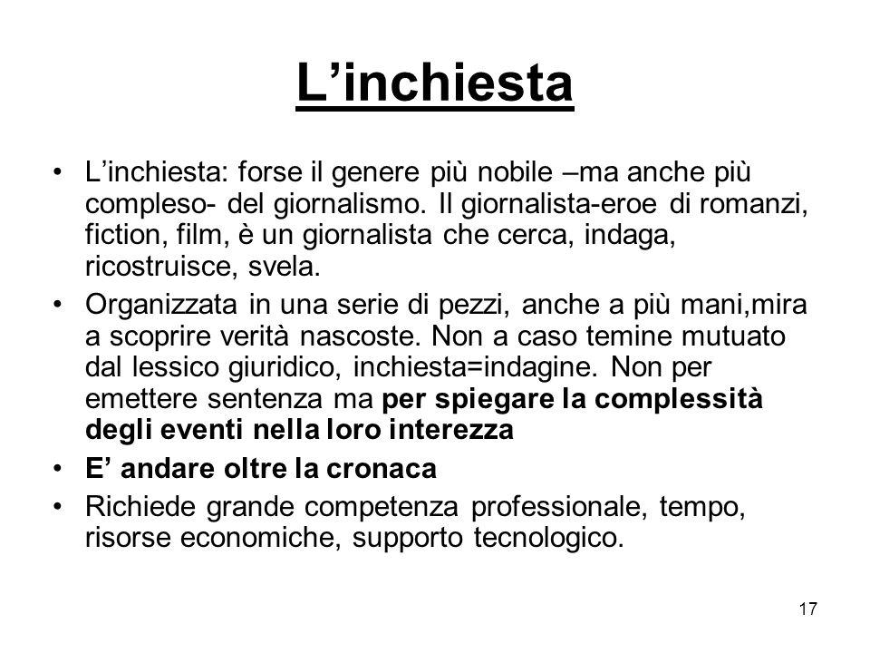 17 Linchiesta Linchiesta: forse il genere più nobile –ma anche più compleso- del giornalismo.