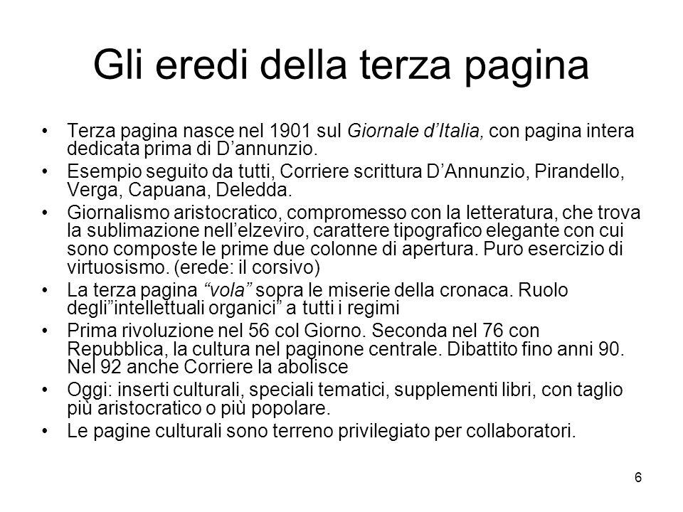6 Gli eredi della terza pagina Terza pagina nasce nel 1901 sul Giornale dItalia, con pagina intera dedicata prima di Dannunzio.