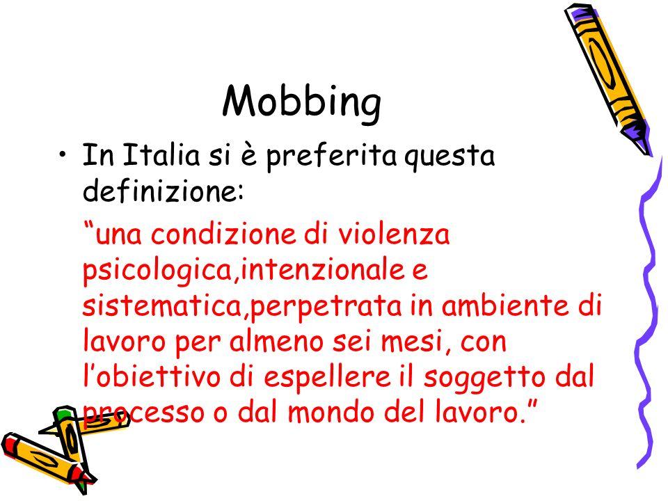 Mobbing In Italia si è preferita questa definizione: una condizione di violenza psicologica,intenzionale e sistematica,perpetrata in ambiente di lavor