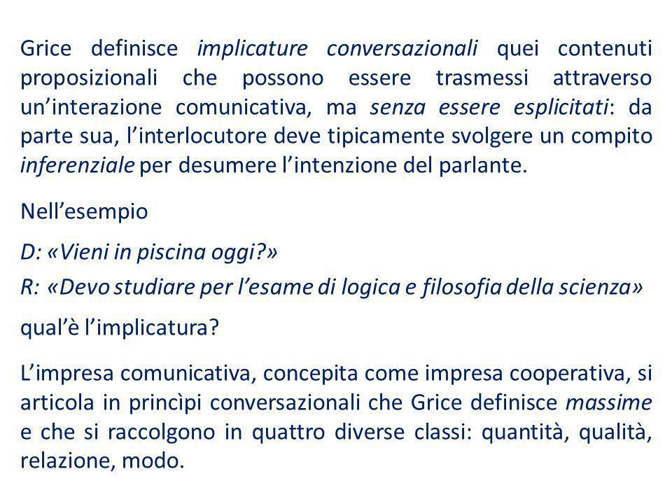Grice definisce implicature conversazionali quei contenuti proposizionali che possono essere trasmessi attraverso uninterazione comunicativa, ma senza