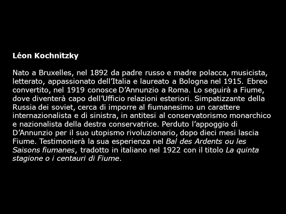 Léon Kochnitzky Nato a Bruxelles, nel 1892 da padre russo e madre polacca, musicista, letterato, appassionato dellItalia e laureato a Bologna nel 1915