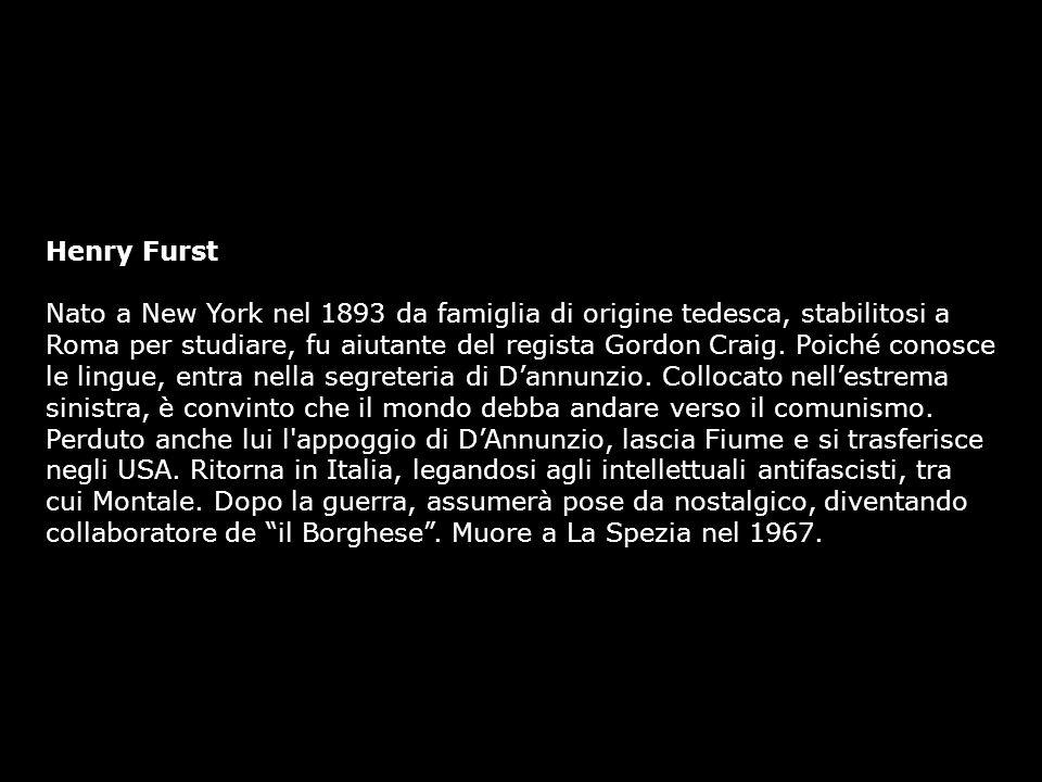 Henry Furst Nato a New York nel 1893 da famiglia di origine tedesca, stabilitosi a Roma per studiare, fu aiutante del regista Gordon Craig. Poiché con