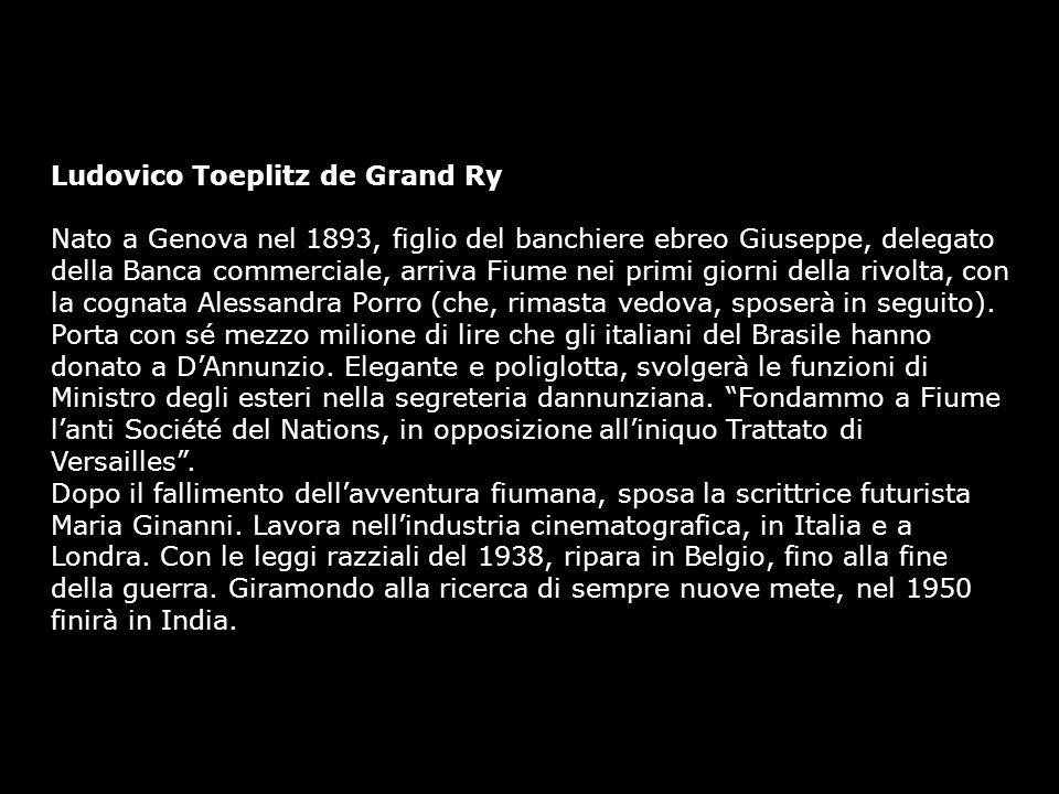 Ludovico Toeplitz de Grand Ry Nato a Genova nel 1893, figlio del banchiere ebreo Giuseppe, delegato della Banca commerciale, arriva Fiume nei primi gi