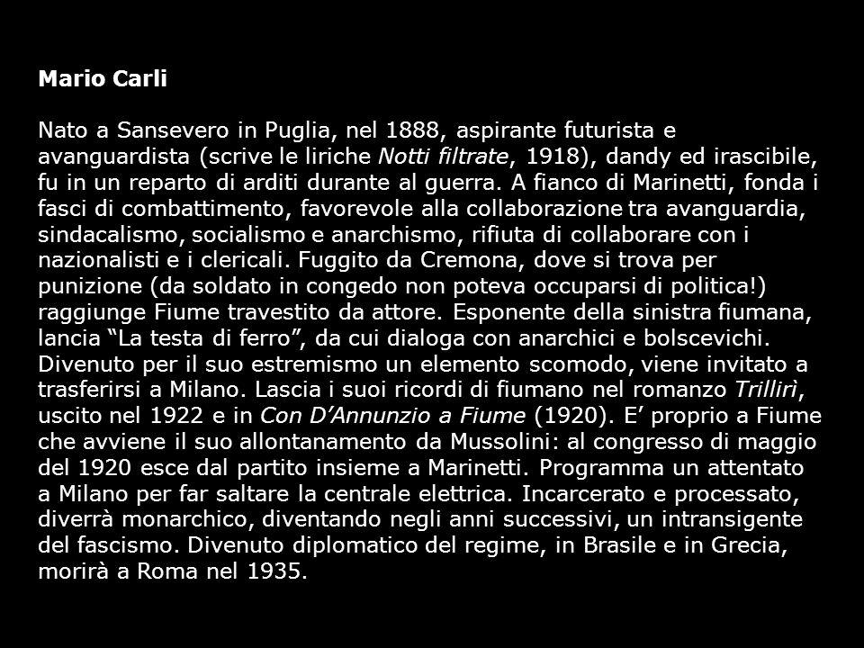 Mario Carli Nato a Sansevero in Puglia, nel 1888, aspirante futurista e avanguardista (scrive le liriche Notti filtrate, 1918), dandy ed irascibile, f