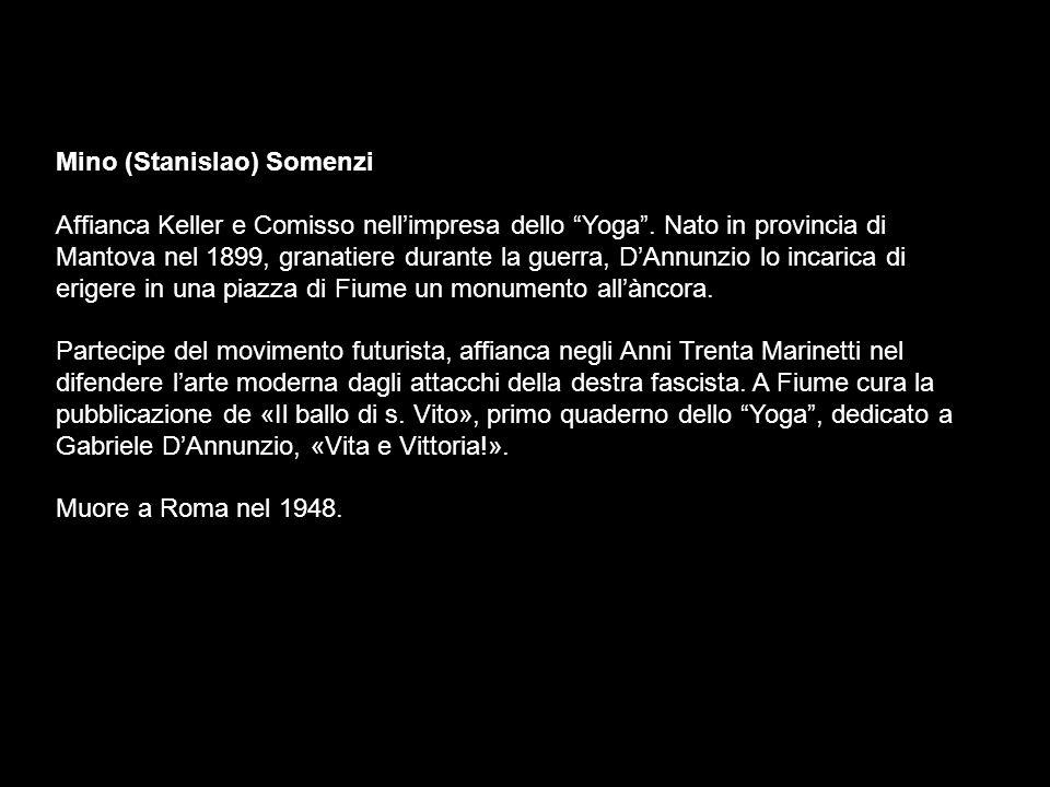 Mino (Stanislao) Somenzi Affianca Keller e Comisso nellimpresa dello Yoga. Nato in provincia di Mantova nel 1899, granatiere durante la guerra, DAnnun