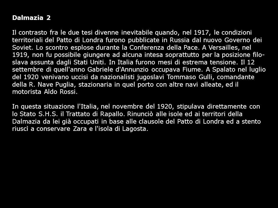 Dalmazia 2 Il contrasto fra le due tesi divenne inevitabile quando, nel 1917, le condizioni territoriali del Patto di Londra furono pubblicate in Russ