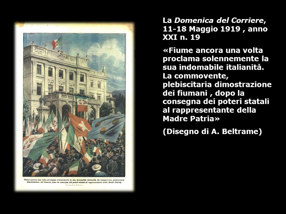 La Domenica del Corriere, 11-18 Maggio 1919, anno XXI n. 19 «Fiume ancora una volta proclama solennemente la sua indomabile italianità. La commovente,