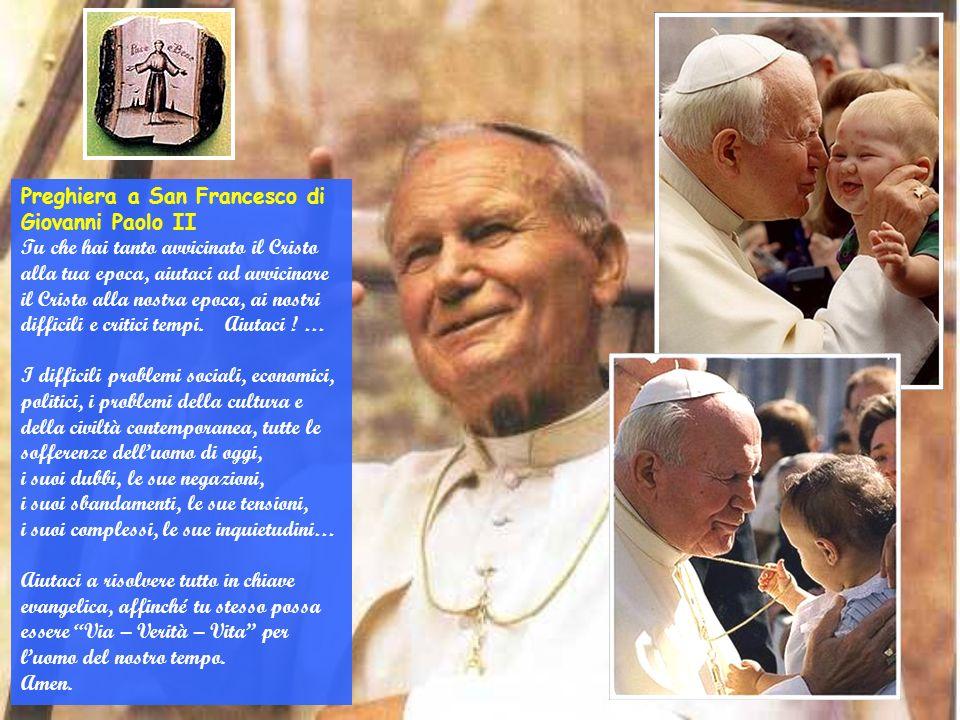 Preghiera a San Francesco di Giovanni Paolo II Tu che hai tanto avvicinato il Cristo alla tua epoca, aiutaci ad avvicinare il Cristo alla nostra epoca, ai nostri difficili e critici tempi.