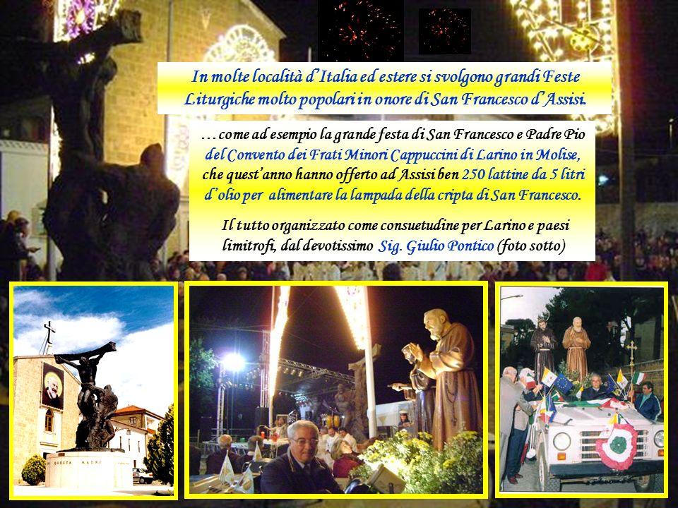 …come ad esempio la grande festa di San Francesco e Padre Pio del Convento dei Frati Minori Cappuccini di Larino in Molise, che questanno hanno offerto ad Assisi ben 250 lattine da 5 litri dolio per alimentare la lampada della cripta di San Francesco.