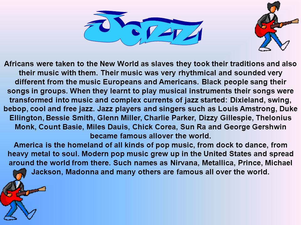 Africans were taken to the New World as slaves they took their traditions and also their music with them.