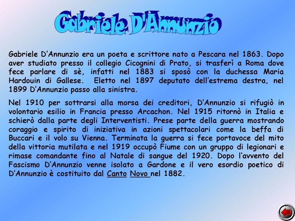Gabriele DAnnunzio era un poeta e scrittore nato a Pescara nel 1863. Dopo aver studiato presso il collegio Cicognini di Prato, si trasferì a Roma dove