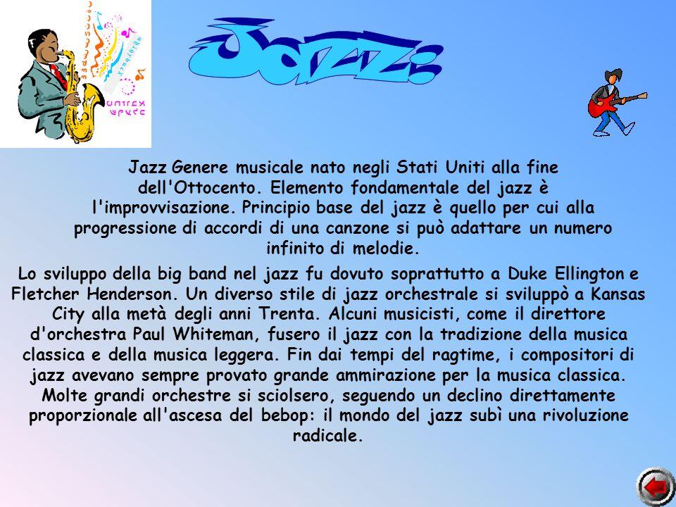 Jazz Genere musicale nato negli Stati Uniti alla fine dell'Ottocento. Elemento fondamentale del jazz è l'improvvisazione. Principio base del jazz è qu