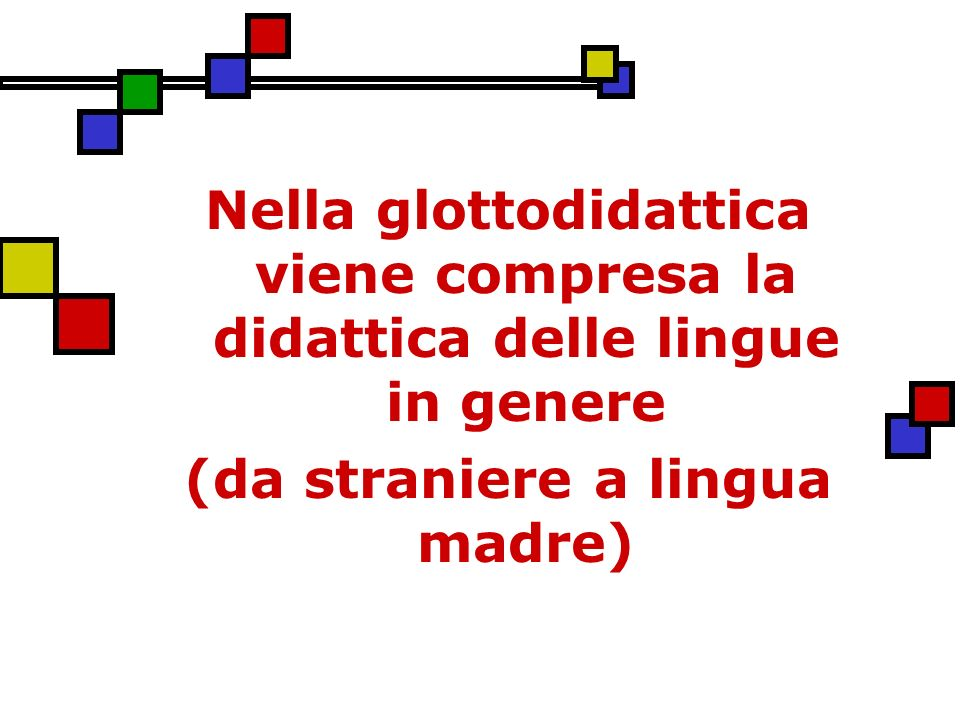 Nella glottodidattica viene compresa la didattica delle lingue in genere (da straniere a lingua madre)