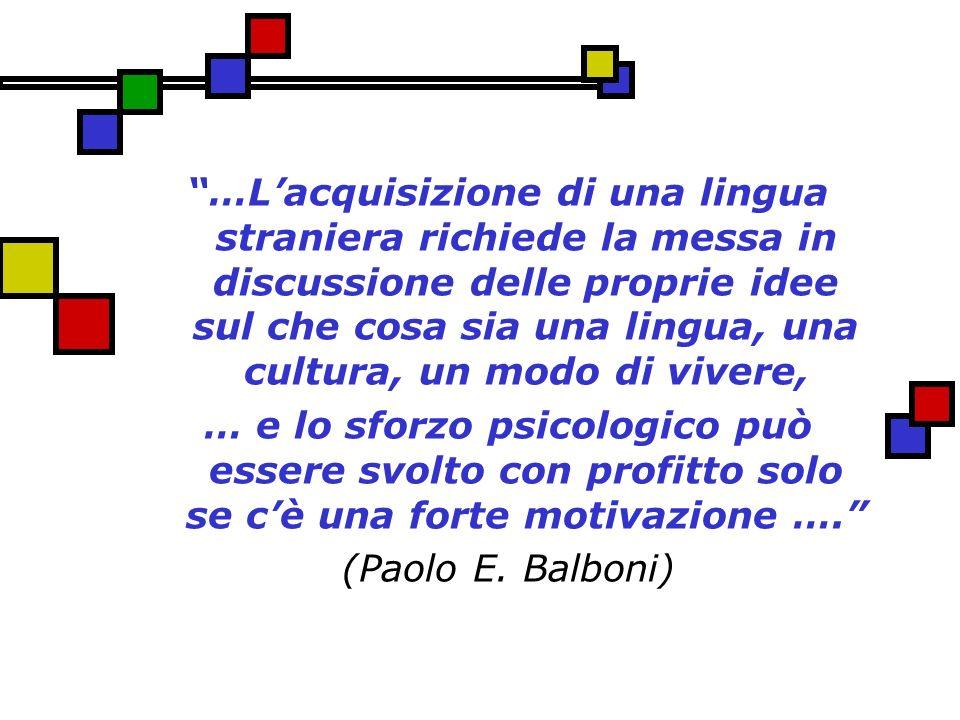 …Lacquisizione di una lingua straniera richiede la messa in discussione delle proprie idee sul che cosa sia una lingua, una cultura, un modo di vivere