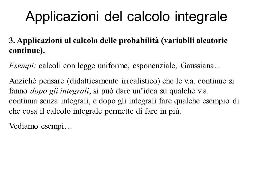 Applicazioni del calcolo integrale 3. Applicazioni al calcolo delle probabilità (variabili aleatorie continue). Esempi: calcoli con legge uniforme, es