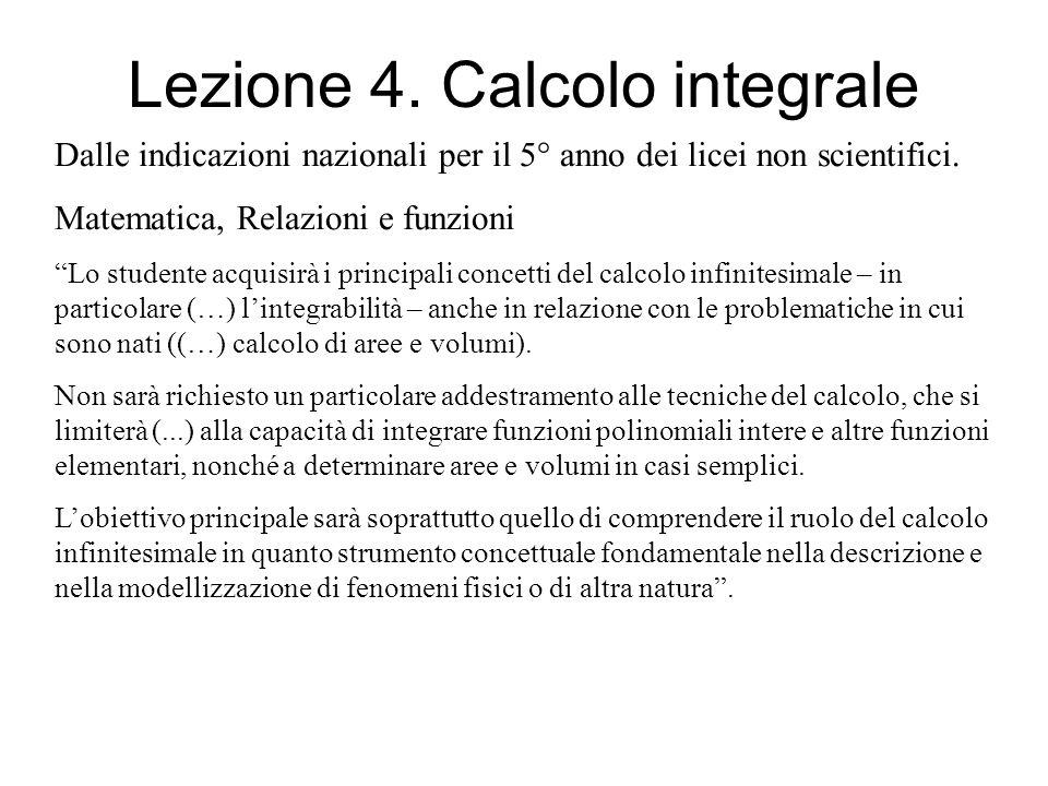 Lezione 4. Calcolo integrale Dalle indicazioni nazionali per il 5° anno dei licei non scientifici. Matematica, Relazioni e funzioni Lo studente acquis