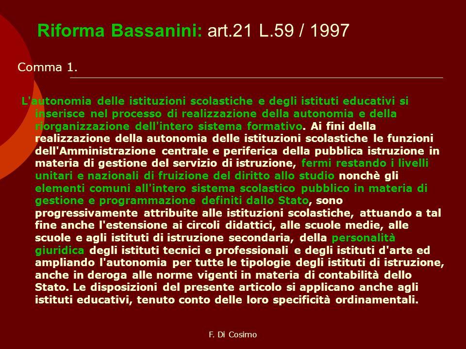 Riforma Bassanini: art.21 L.59 / 1997 Comma 1. L'autonomia delle istituzioni scolastiche e degli istituti educativi si inserisce nel processo di reali