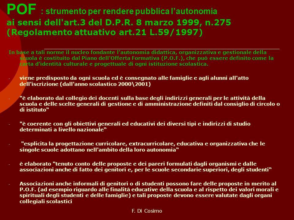 POF : strumento per rendere pubblica lautonomia ai sensi dell'art.3 del D.P.R. 8 marzo 1999, n.275 (Regolamento attuativo art.21 L.59/1997) In base a