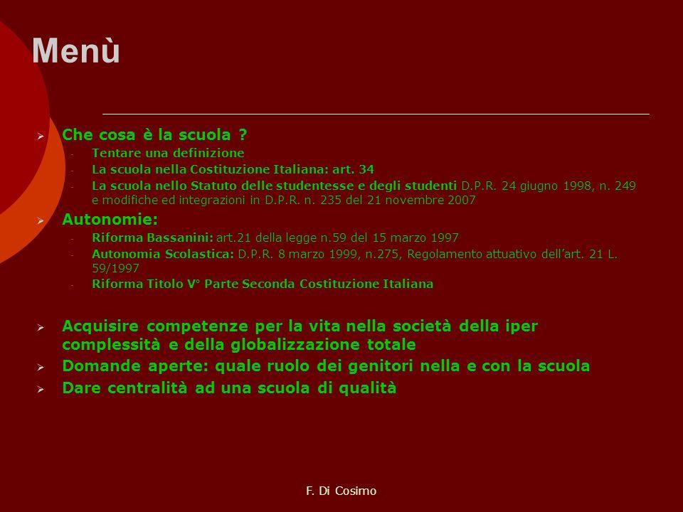 Menù Che cosa è la scuola ? - Tentare una definizione - La scuola nella Costituzione Italiana: art. 34 - La scuola nello Statuto delle studentesse e d