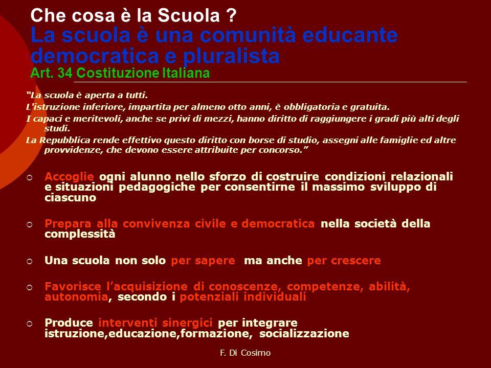 Che cosa è la Scuola ? La scuola è una comunità educante democratica e pluralista Art. 34 Costituzione Italiana La scuola è aperta a tutti. L'istruzio