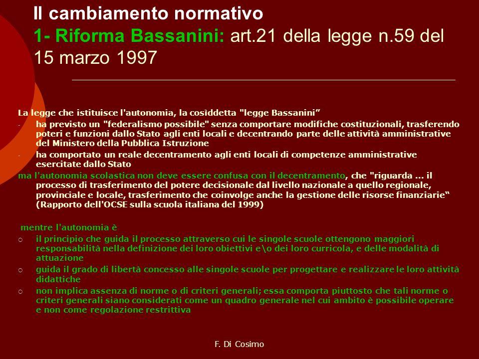 Il cambiamento normativo 1- Riforma Bassanini: art.21 della legge n.59 del 15 marzo 1997 La legge che istituisce l'autonomia, la cosìddetta