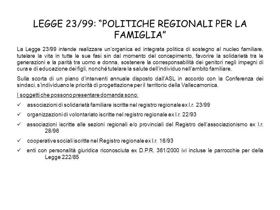 LEGGE 23/99: POLITICHE REGIONALI PER LA FAMIGLIA La Legge 23/99 intende realizzare unorganica ed integrata politica di sostegno al nucleo familiare, t