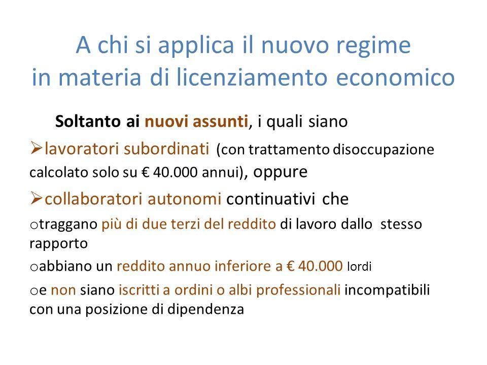A chi si applica il nuovo regime in materia di licenziamento economico Soltanto ai nuovi assunti, i quali siano lavoratori subordinati (con trattament