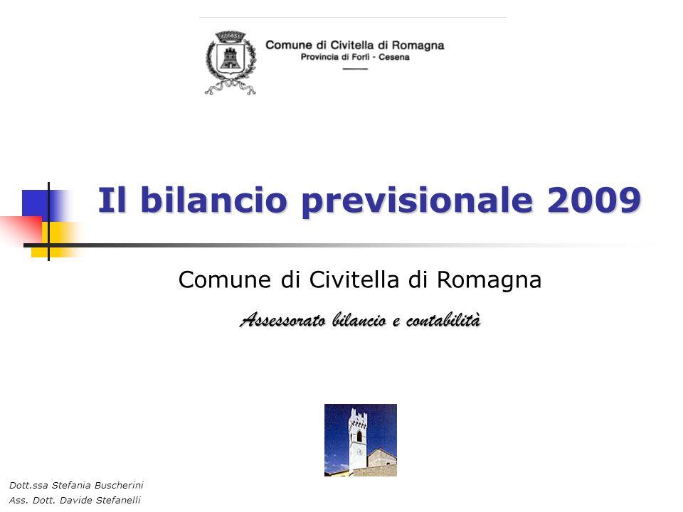 Il bilancio previsionale 2009 Comune di Civitella di Romagna Assessorato bilancio e contabilità Dott.ssa Stefania Buscherini Ass.