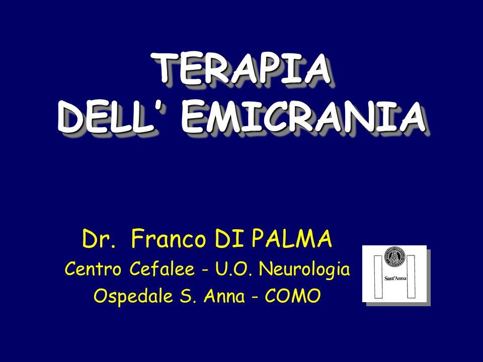 TERAPIA DELL EMICRANIA Dr. Franco DI PALMA Centro Cefalee - U.O. Neurologia Ospedale S. Anna - COMO