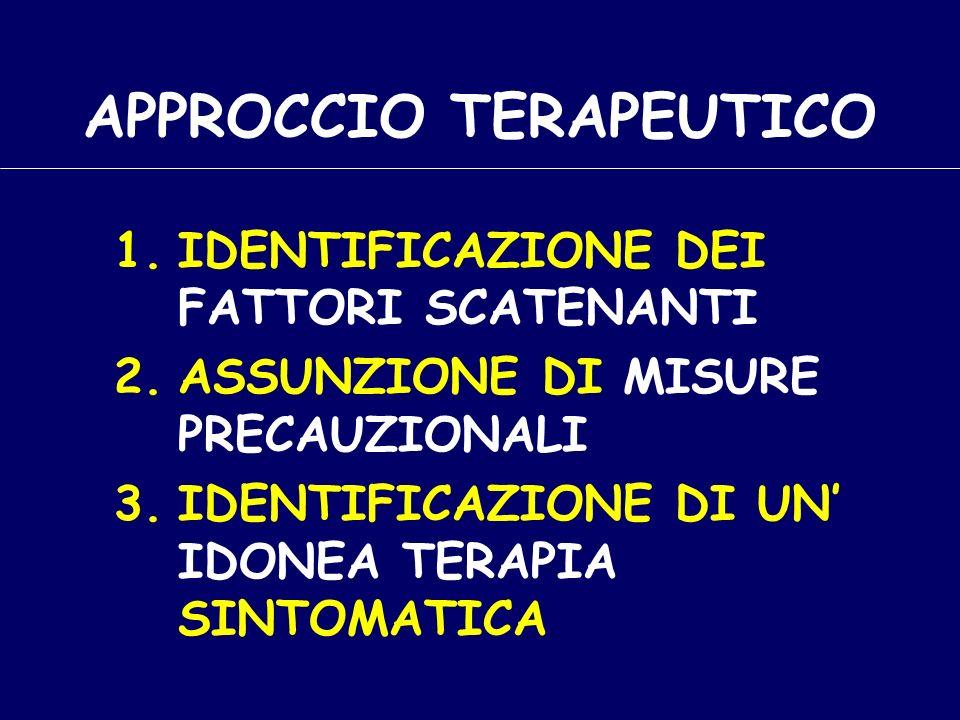 APPROCCIO TERAPEUTICO 1.IDENTIFICAZIONE DEI FATTORI SCATENANTI 2.ASSUNZIONE DI MISURE PRECAUZIONALI 3.IDENTIFICAZIONE DI UN IDONEA TERAPIA SINTOMATICA
