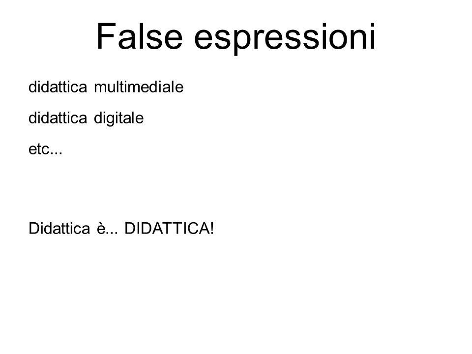 False espressioni didattica multimediale didattica digitale etc... Didattica è... DIDATTICA!