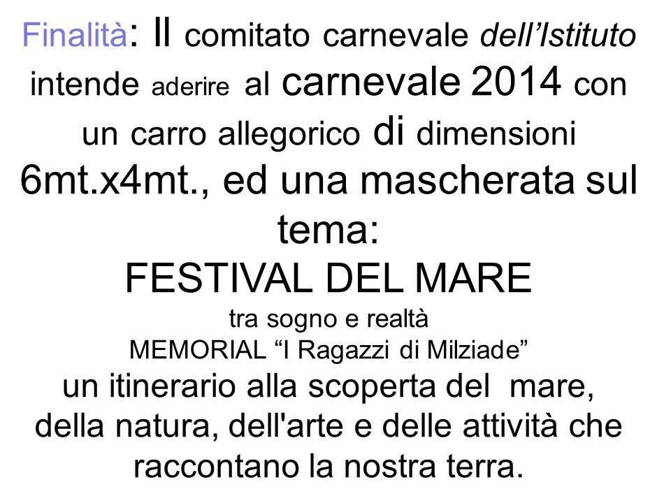Finalità : Il comitato carnevale dellIstituto intende aderire al carnevale 2014 con un carro allegorico di dimensioni 6mt.x4mt., ed una mascherata sul