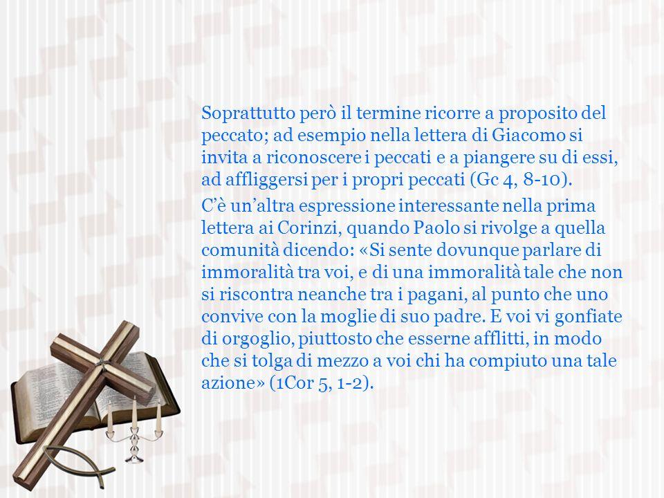 Soprattutto però il termine ricorre a proposito del peccato; ad esempio nella lettera di Giacomo si invita a riconoscere i peccati e a piangere su di