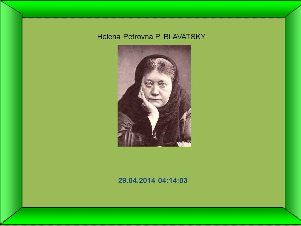 Helena Petrovna P. BLAVATSKY 29.04.2014 04:15:36