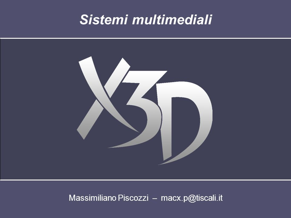 Massimiliano Piscozzi – macx.p@tiscali.it Sistemi multimediali