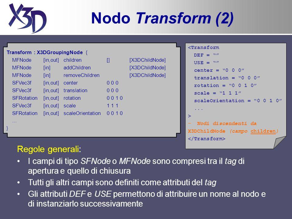 Nodo Transform (2) <Transform DEF = USE = center = 0 0 0 translation = 0 0 0 rotation = 0 0 1 0 scale = 1 1 1 scaleOrientation = 0 0 1 0... > –Nodi di