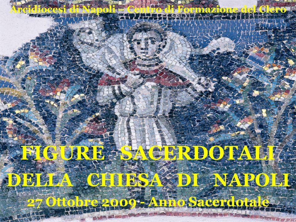 Arcidiocesi di Napoli – Centro di Formazione del Clero FIGURE SACERDOTALI DELLA CHIESA DI NAPOLI 27 Ottobre 2009 - Anno Sacerdotale