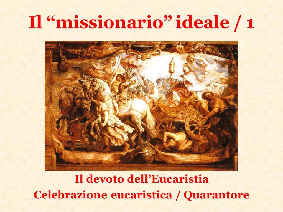 Il missionario ideale / 1 Il devoto dellEucaristia Celebrazione eucaristica / Quarantore