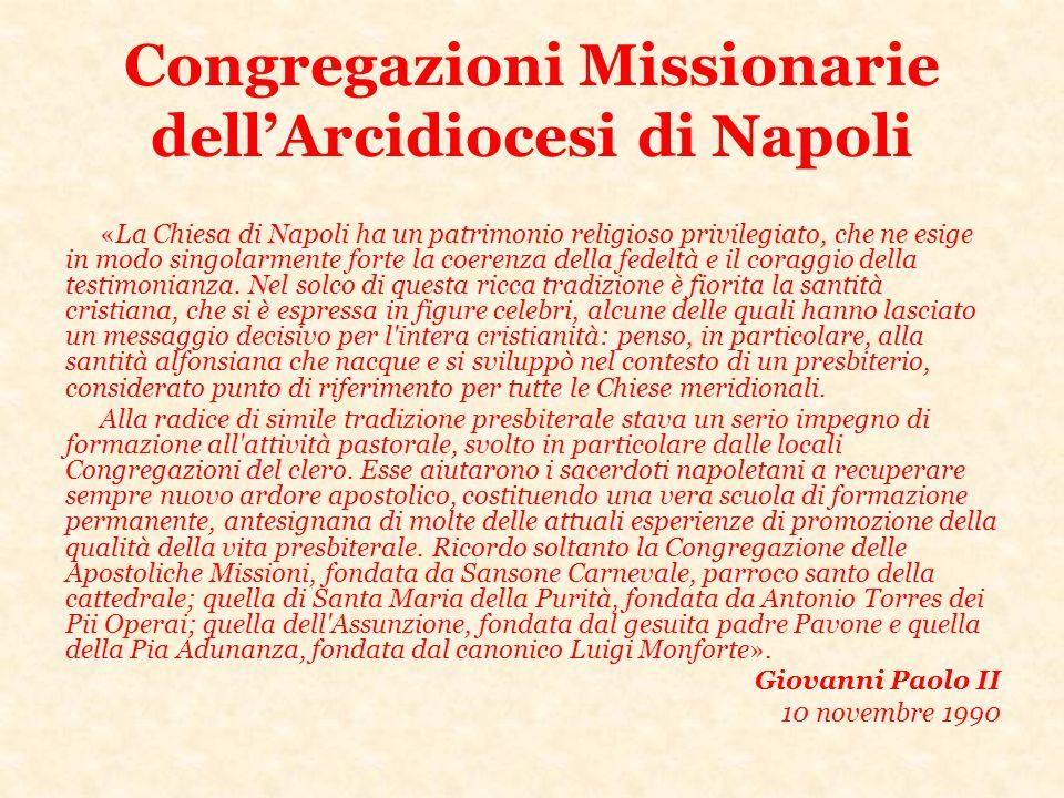 Congregazioni Missionarie dellArcidiocesi di Napoli «La Chiesa di Napoli ha un patrimonio religioso privilegiato, che ne esige in modo singolarmente f