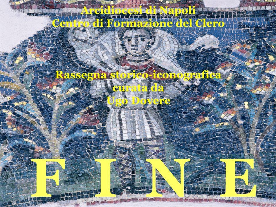Arcidiocesi di Napoli Centro di Formazione del Clero Rassegna storico-iconografica curata da Ugo Dovere F I N E