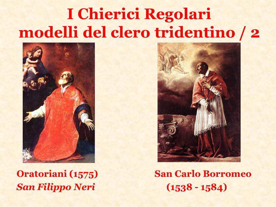 I Chierici Regolari modelli del clero tridentino / 2 Oratoriani (1575)San Carlo Borromeo San Filippo Neri (1538 - 1584)