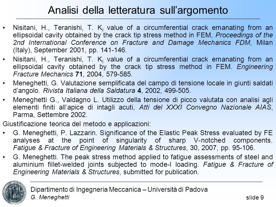 slide 9 Dipartimento di Ingegneria Meccanica – Università di Padova G. Meneghetti Nisitani, H., Teranishi, T. K I value of a circumferential crack ema
