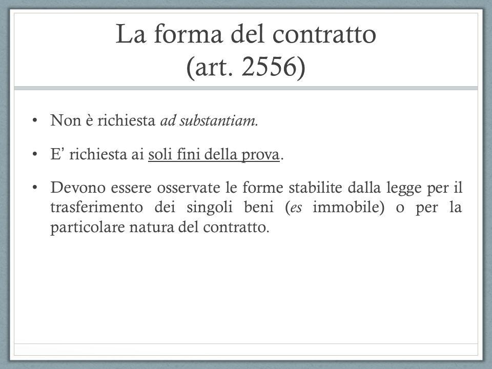 La forma del contratto (art. 2556) Non è richiesta ad substantiam. E richiesta ai soli fini della prova. Devono essere osservate le forme stabilite da